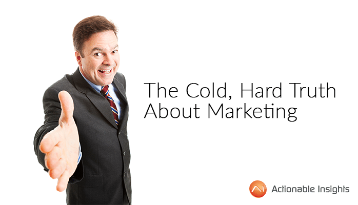 The Cold Hard Truth About Marketing